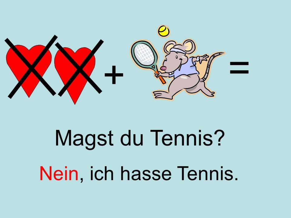 = + Magst du Tennis Nein, ich hasse Tennis.
