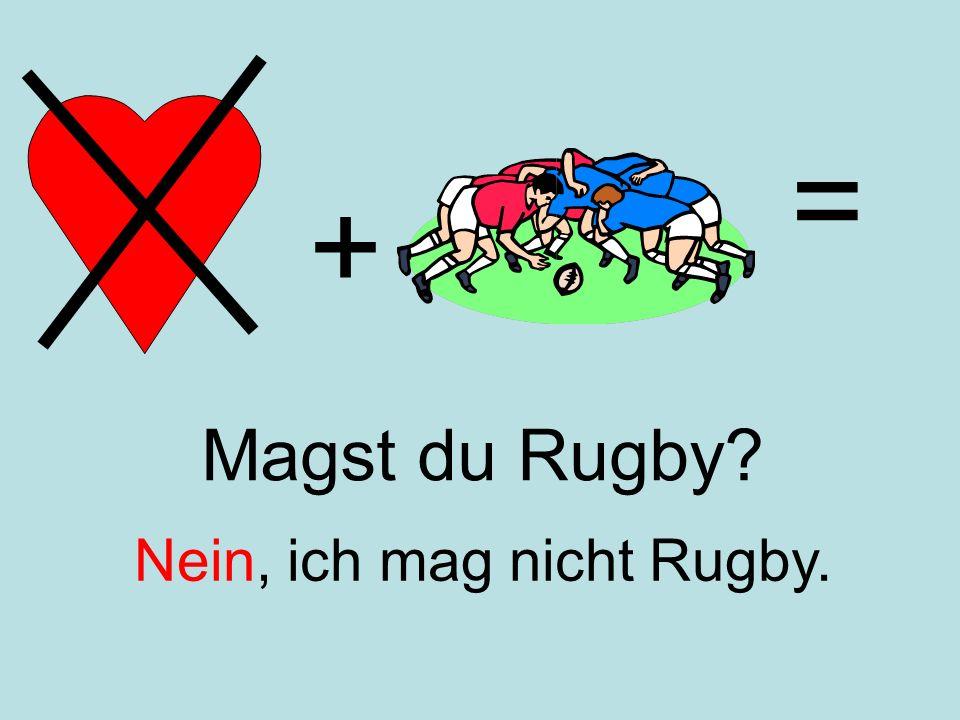 = + Magst du Rugby Nein, ich mag nicht Rugby.