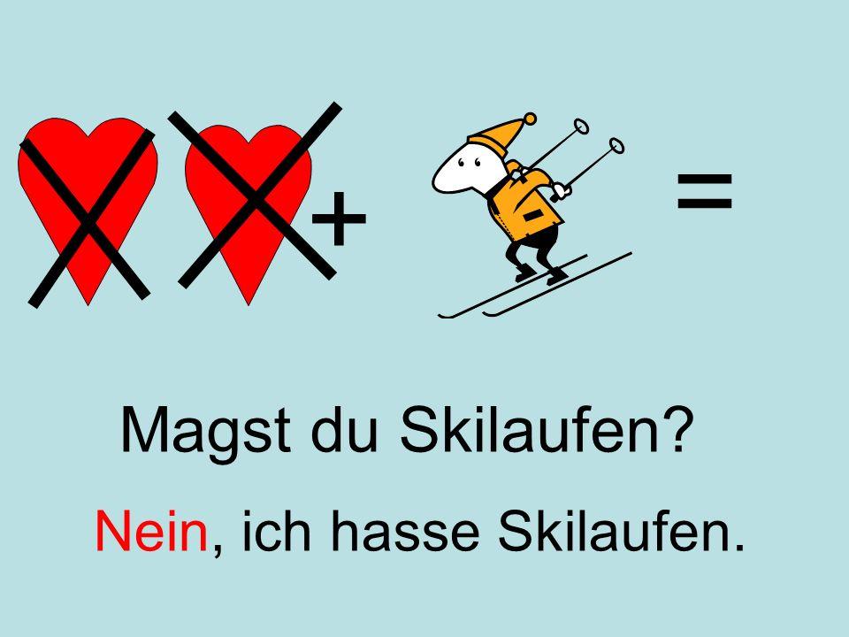 = + Magst du Skilaufen Nein, ich hasse Skilaufen.