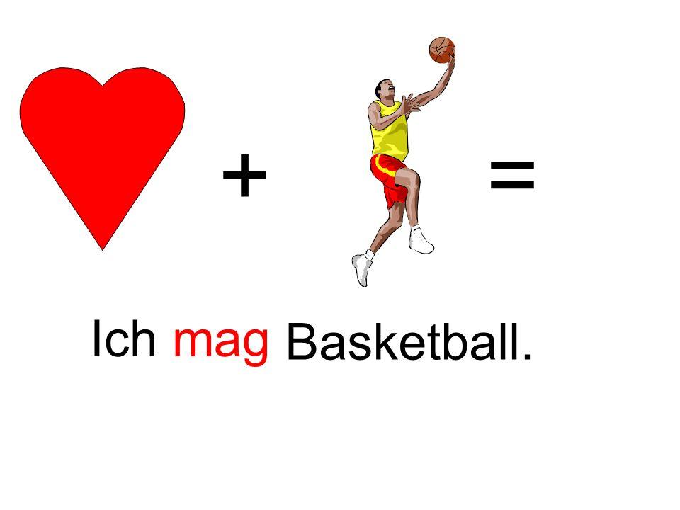 + = Ich mag. Basketball.