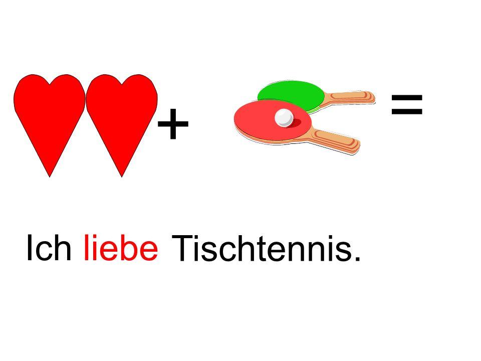 = + Ich liebe Tischtennis.
