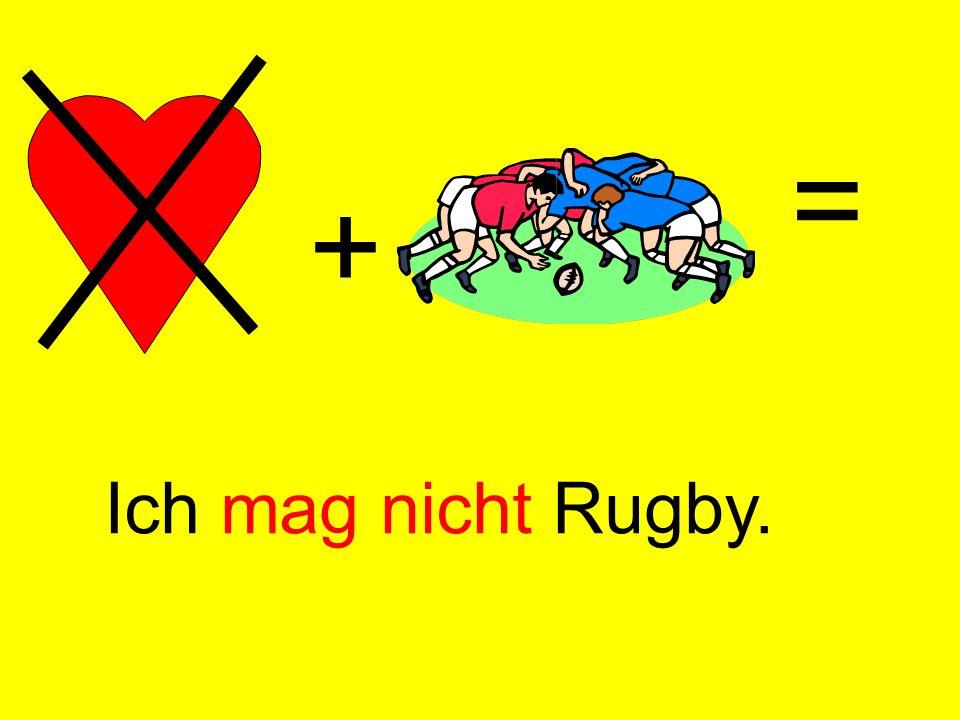 = + Ich mag nicht Rugby.