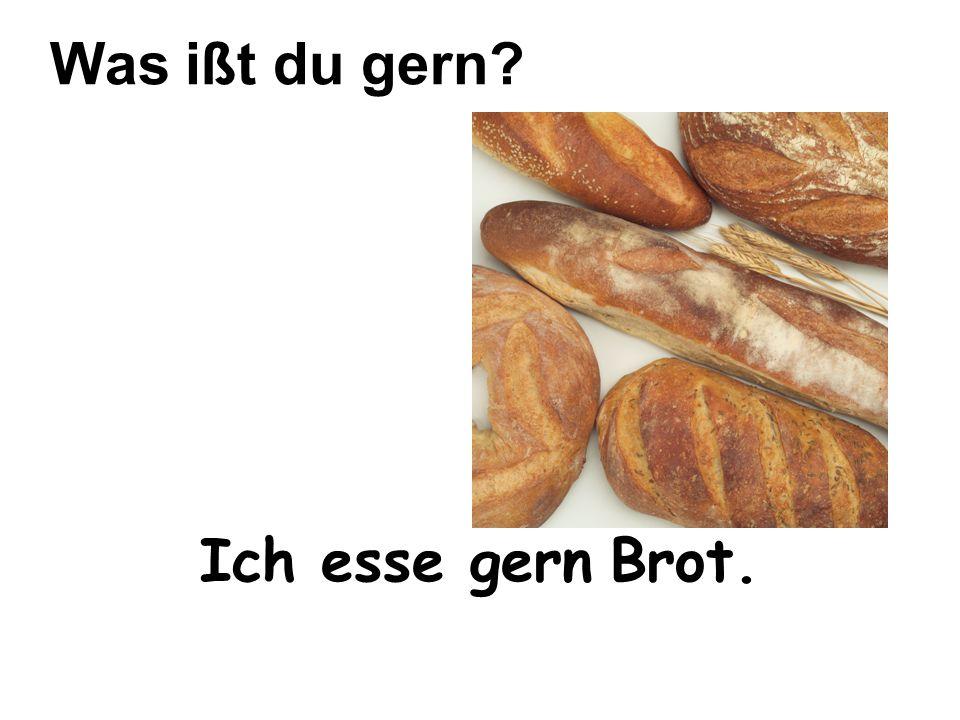 Was ißt du gern Ich esse gern Brot.