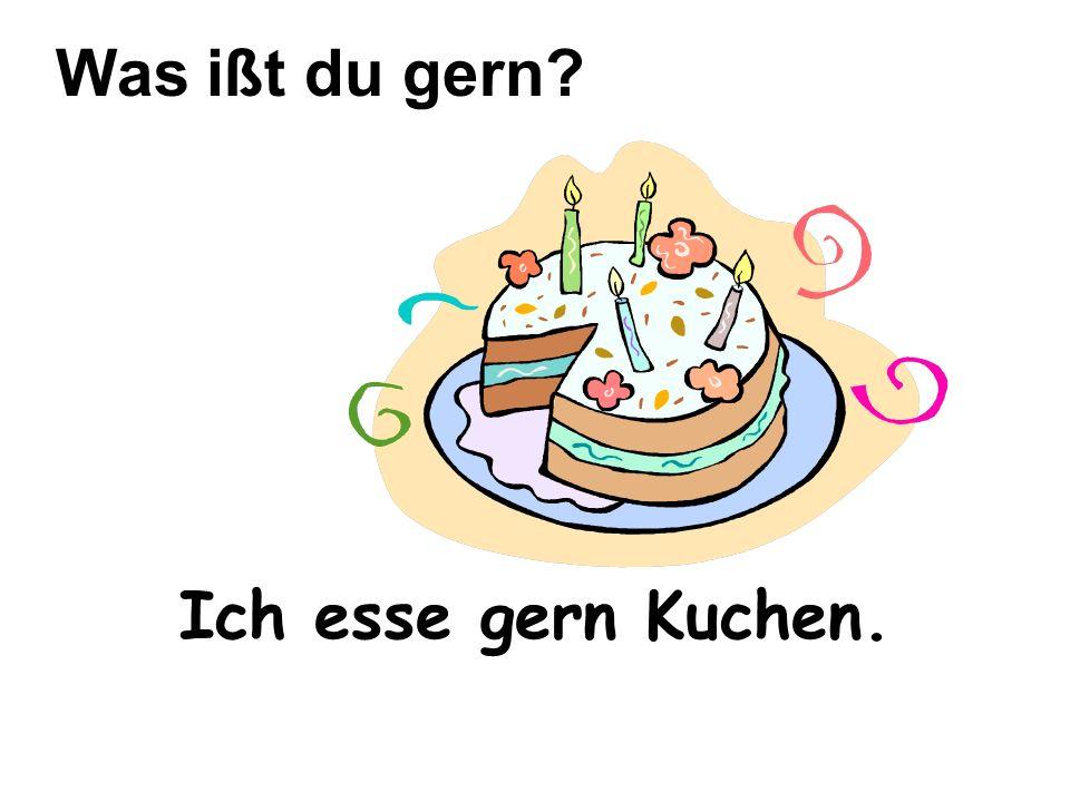 Was ißt du gern Ich esse gern Kuchen.