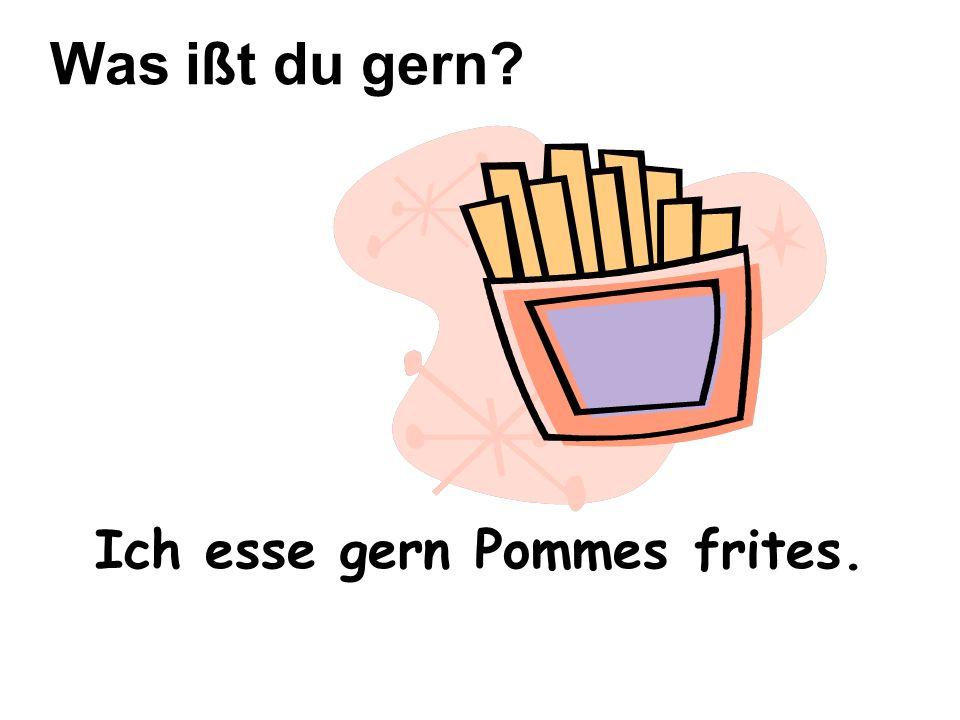 Ich esse gern Pommes frites.