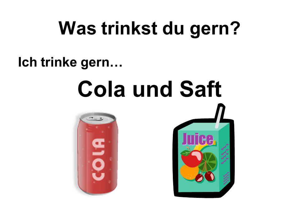 Was trinkst du gern Ich trinke gern… Cola und Saft