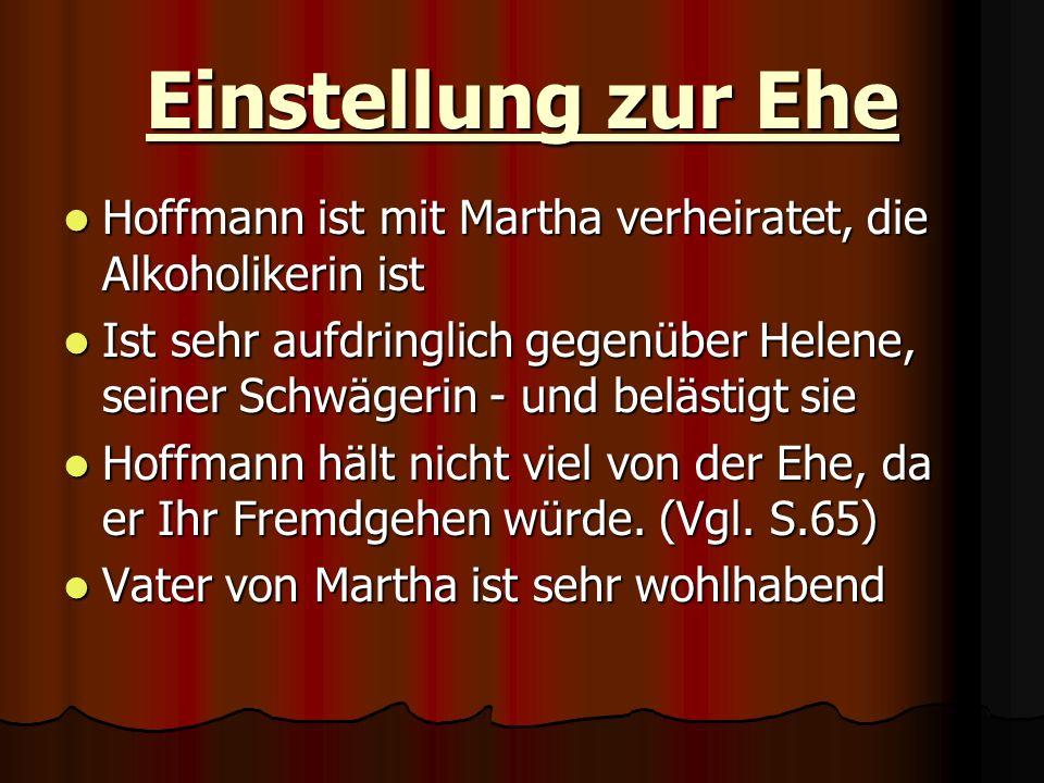 Einstellung zur Ehe Hoffmann ist mit Martha verheiratet, die Alkoholikerin ist.