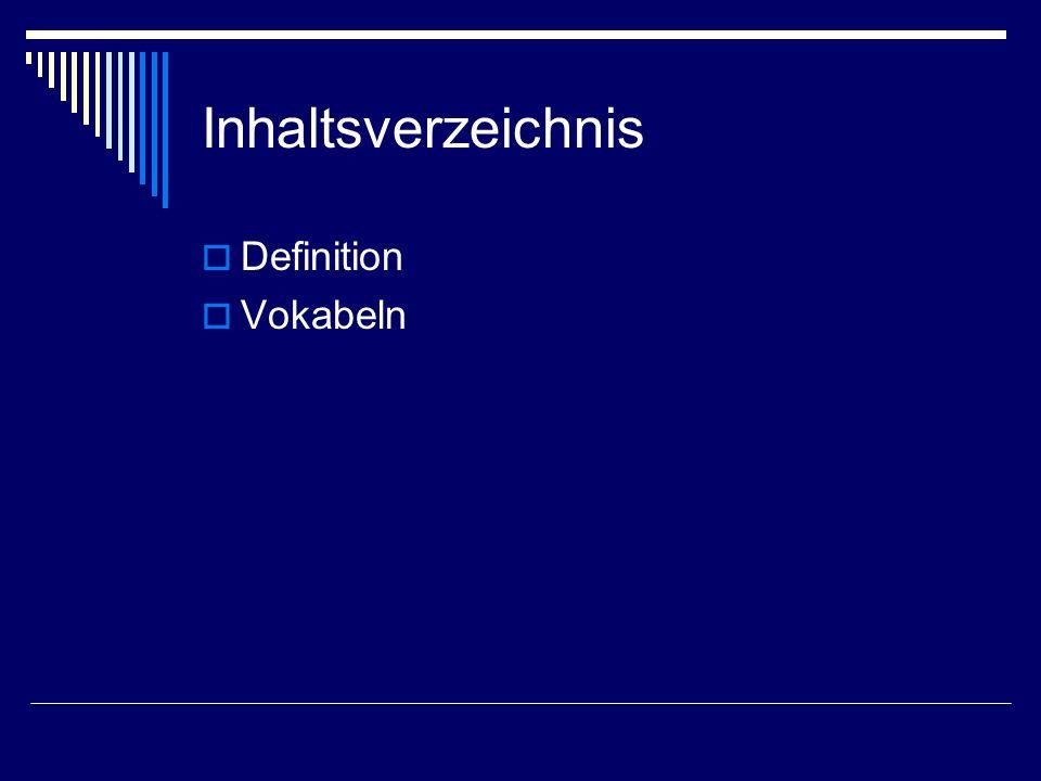 Inhaltsverzeichnis Definition Vokabeln