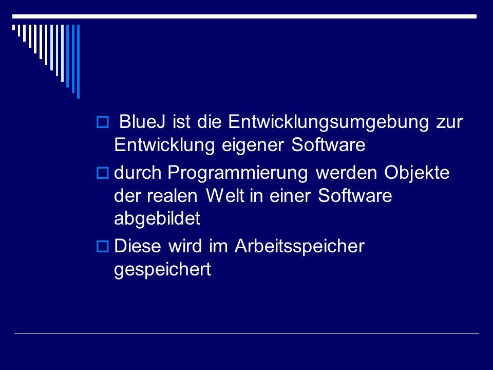 BlueJ ist die Entwicklungsumgebung zur Entwicklung eigener Software