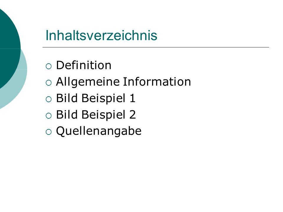 Inhaltsverzeichnis Definition Allgemeine Information Bild Beispiel 1