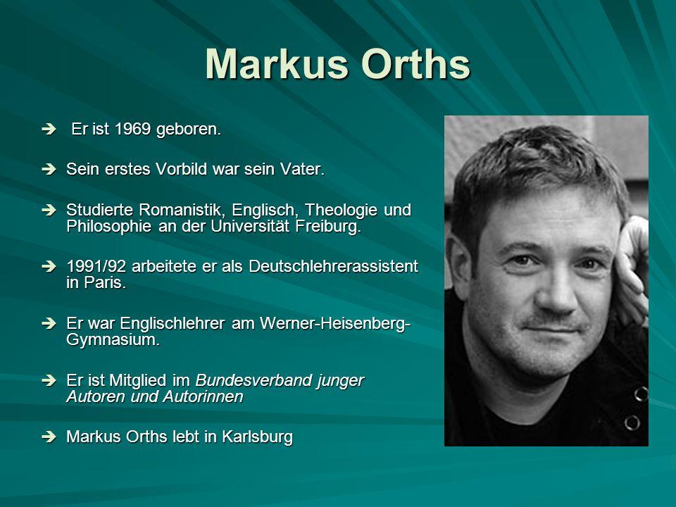 Markus Orths Er ist 1969 geboren. Sein erstes Vorbild war sein Vater.