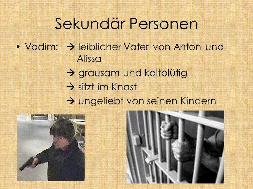 Sekundär Personen Vadim:  leiblicher Vater von Anton und Alissa