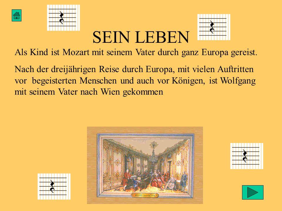 SEIN LEBEN Als Kind ist Mozart mit seinem Vater durch ganz Europa gereist.