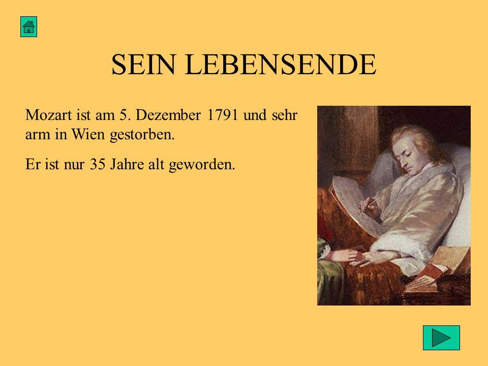 SEIN LEBENSENDE Mozart ist am 5. Dezember 1791 und sehr arm in Wien gestorben.
