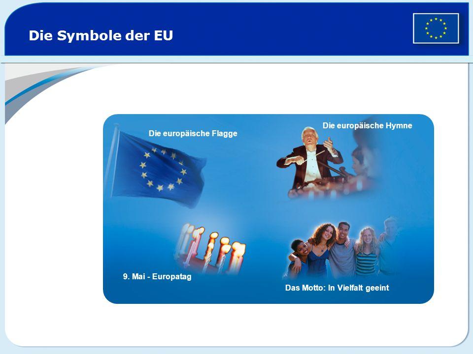 Die Symbole der EU Die europäische Hymne Die europäische Flagge