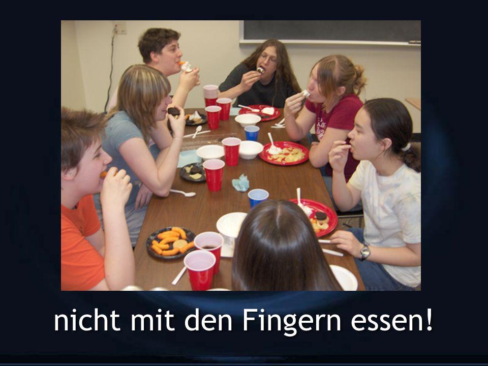 nicht mit den Fingern essen!