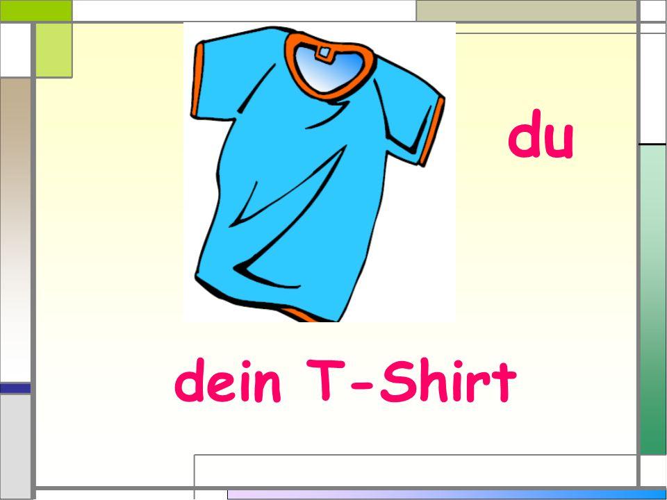 du dein T-Shirt