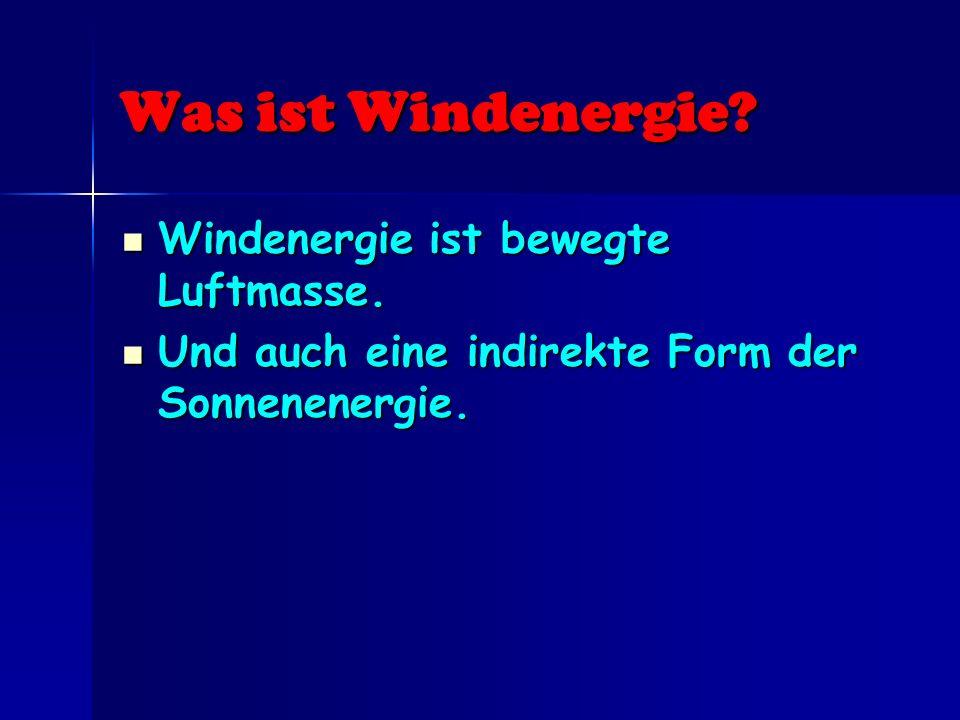 Was ist Windenergie Windenergie ist bewegte Luftmasse.