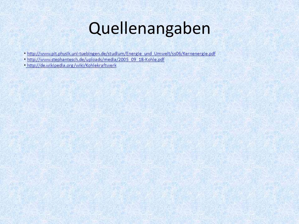 Quellenangaben http://www.pit.physik.uni-tuebingen.de/studium/Energie_und_Umwelt/ss06/Kernenergie.pdf.