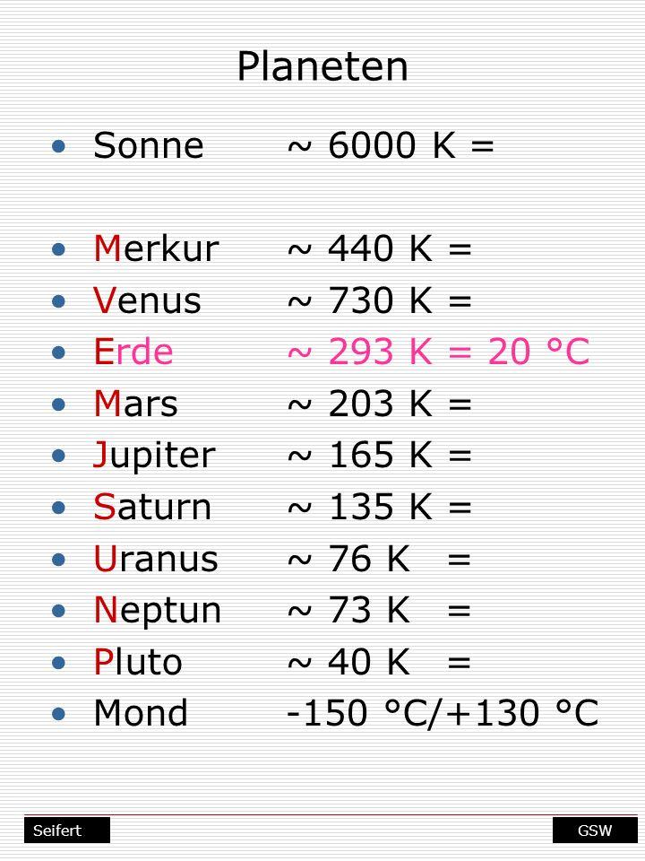 Planeten Sonne ~ 6000 K = Merkur ~ 440 K = Venus ~ 730 K =