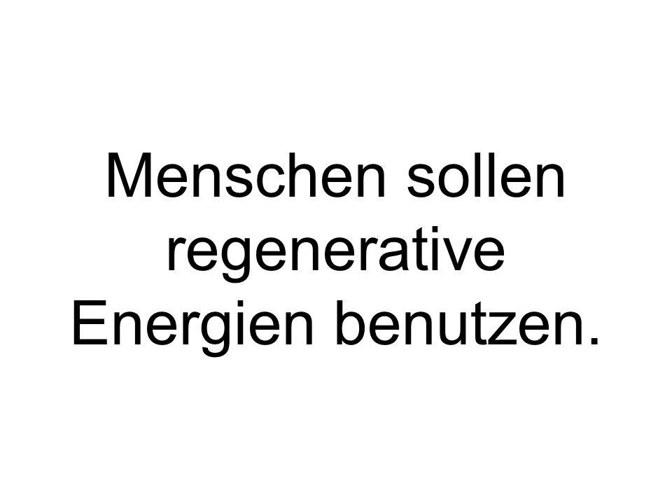 Menschen sollen regenerative Energien benutzen.