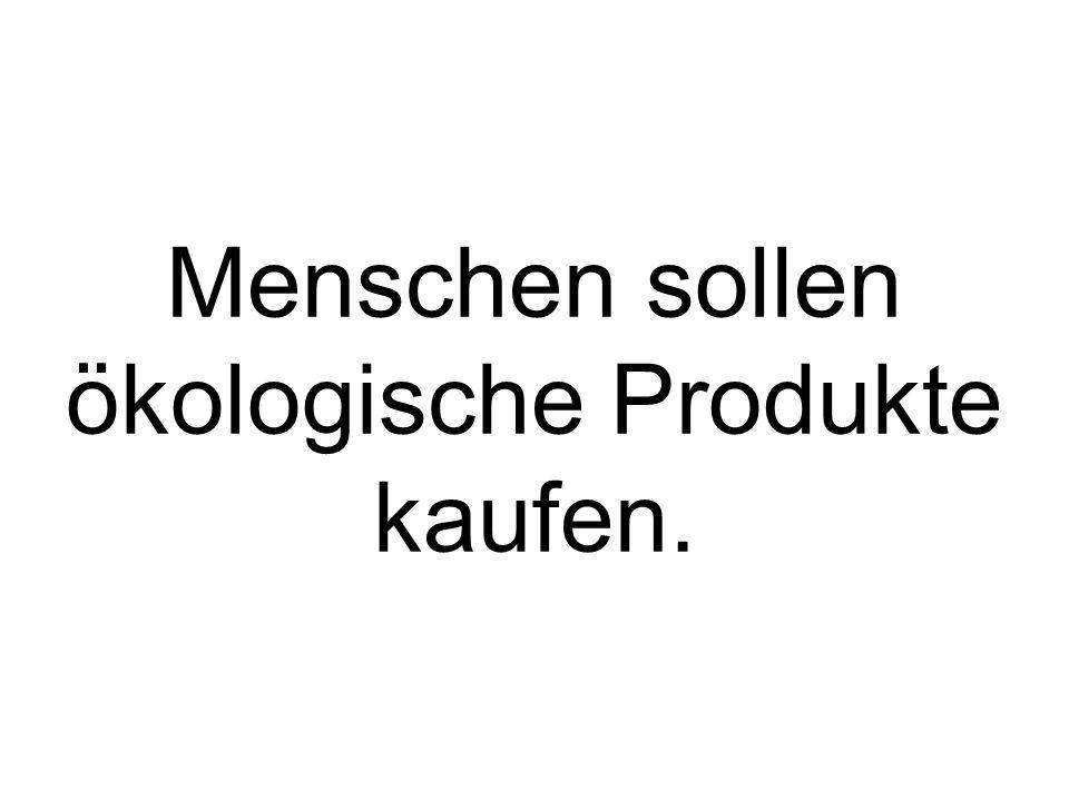 Menschen sollen ökologische Produkte kaufen.