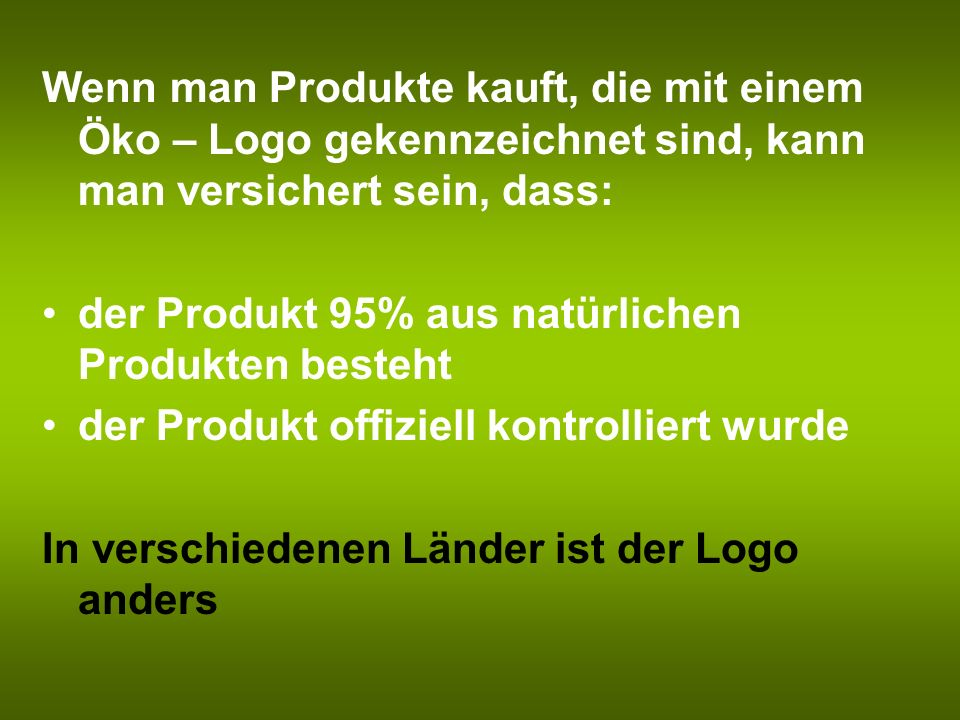 Wenn man Produkte kauft, die mit einem Öko – Logo gekennzeichnet sind, kann man versichert sein, dass: