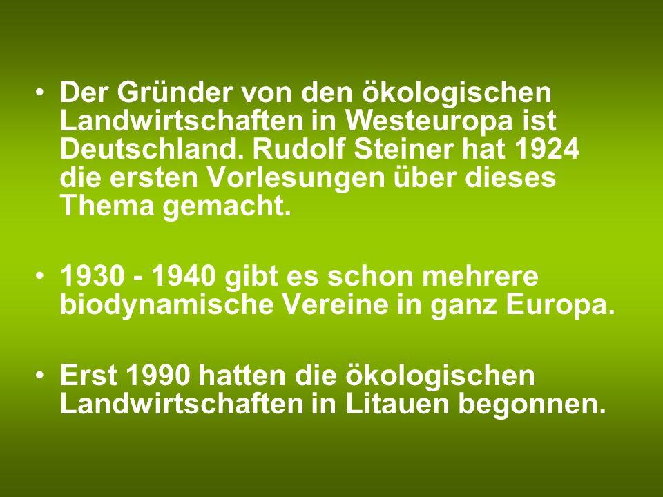 Der Gründer von den ökologischen Landwirtschaften in Westeuropa ist Deutschland. Rudolf Steiner hat 1924 die ersten Vorlesungen über dieses Thema gemacht.