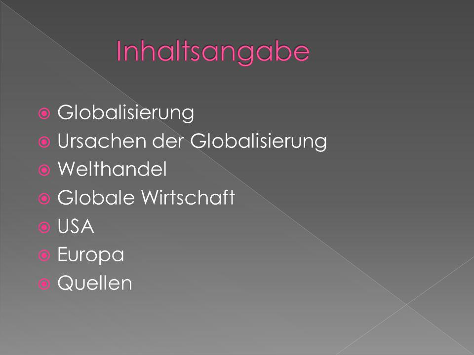 Inhaltsangabe Globalisierung Ursachen der Globalisierung Welthandel