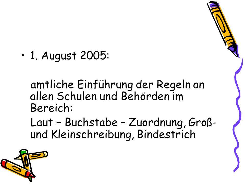 1. August 2005: amtliche Einführung der Regeln an allen Schulen und Behörden im Bereich: