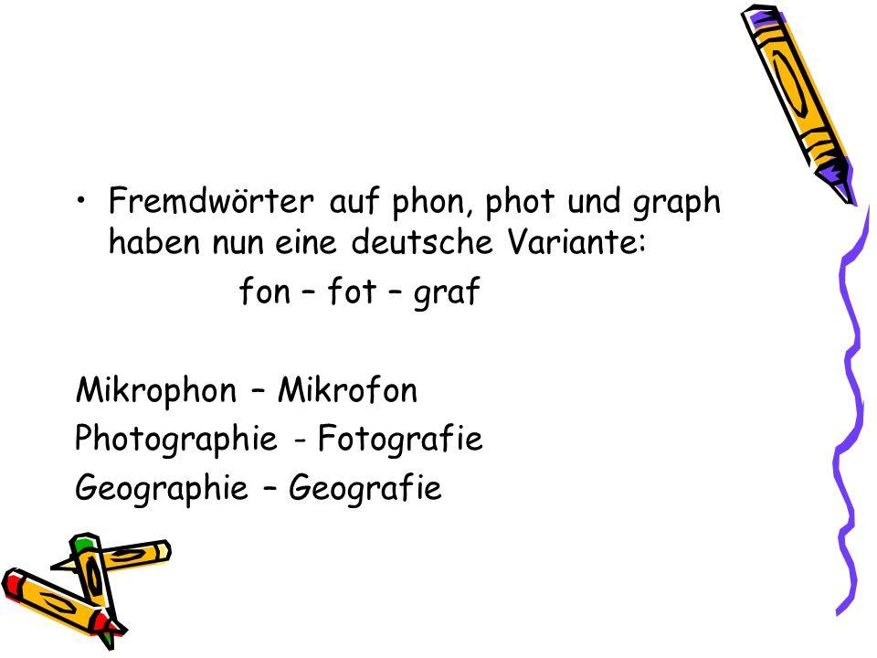 Fremdwörter auf phon, phot und graph haben nun eine deutsche Variante: