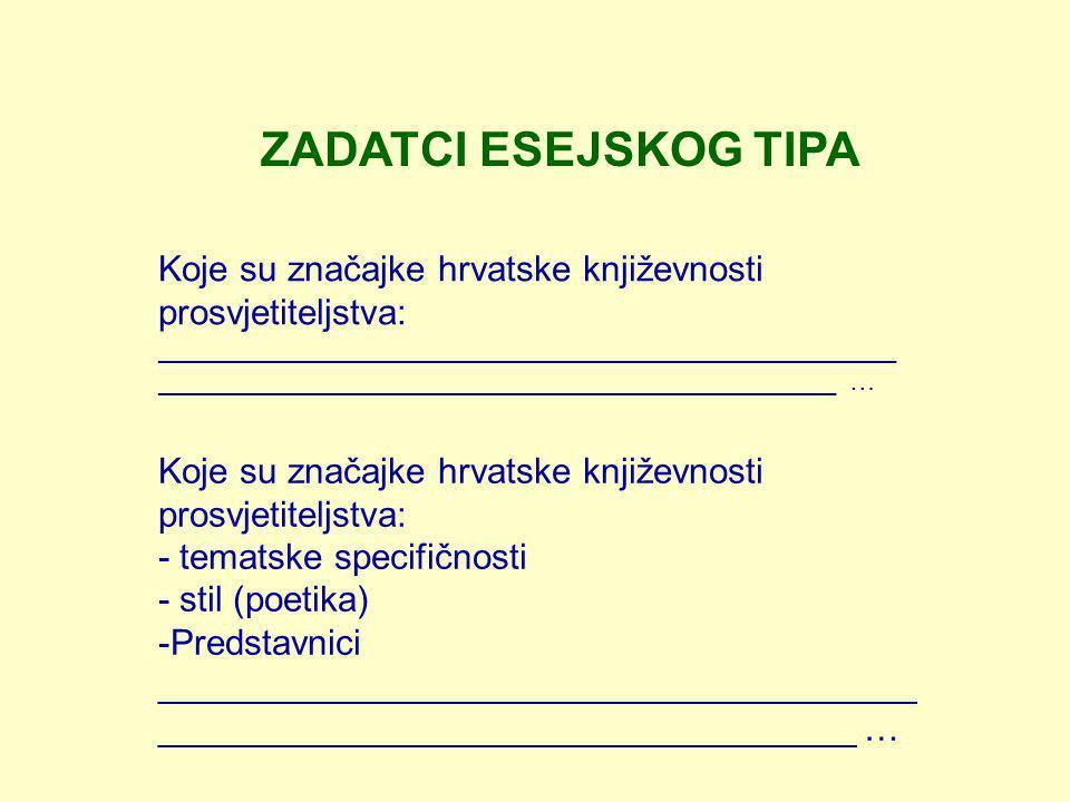 ZADATCI ESEJSKOG TIPA Koje su značajke hrvatske književnosti prosvjetiteljstva: __________________________________________________.