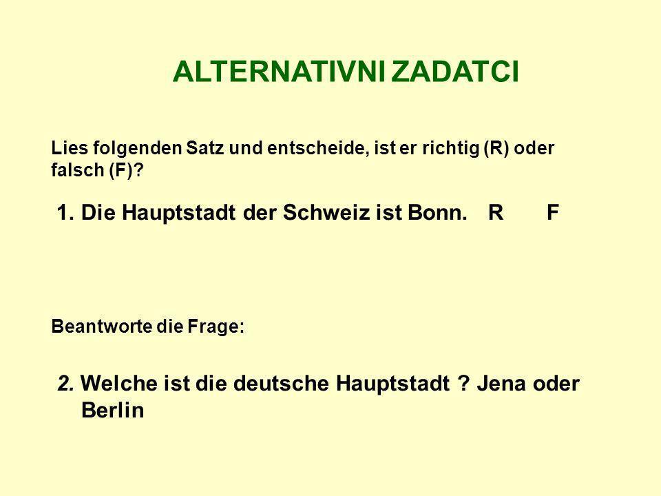 ALTERNATIVNI ZADATCI Die Hauptstadt der Schweiz ist Bonn. R F