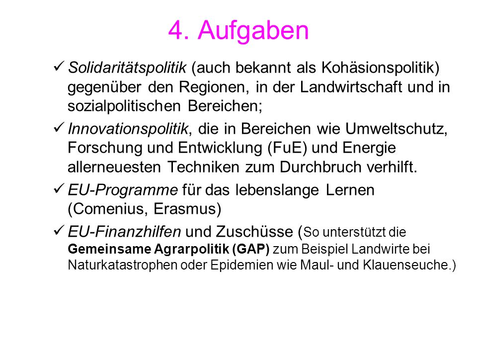 4. Aufgaben Solidaritätspolitik (auch bekannt als Kohäsionspolitik) gegenüber den Regionen, in der Landwirtschaft und in sozialpolitischen Bereichen;
