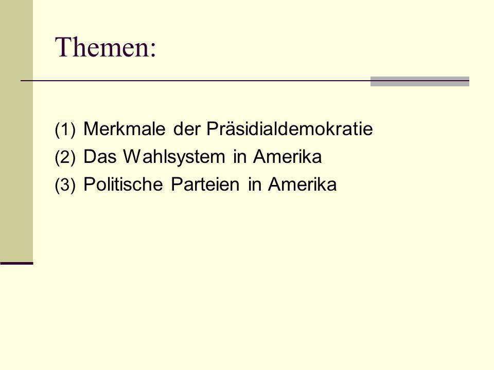 Themen: Merkmale der Präsidialdemokratie Das Wahlsystem in Amerika