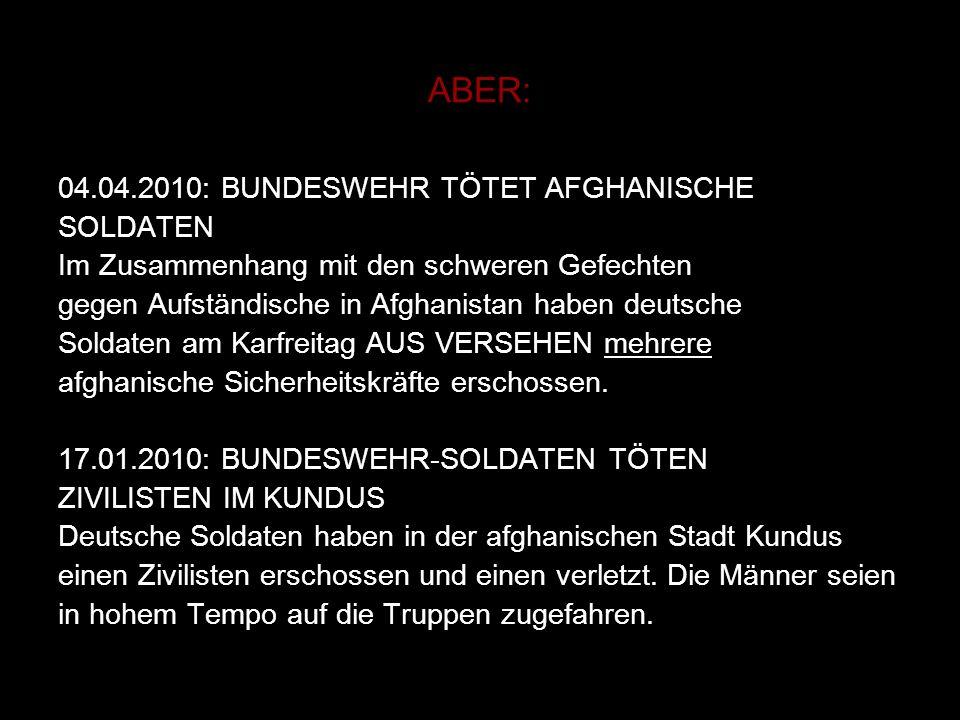ABER: 04.04.2010: BUNDESWEHR TÖTET AFGHANISCHE SOLDATEN