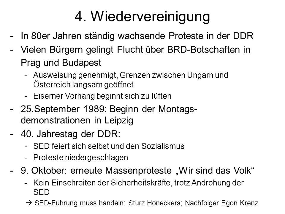 4. Wiedervereinigung In 80er Jahren ständig wachsende Proteste in der DDR. Vielen Bürgern gelingt Flucht über BRD-Botschaften in Prag und Budapest.