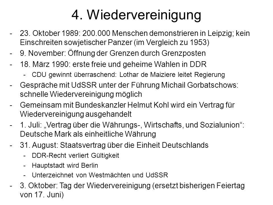 4. Wiedervereinigung 23. Oktober 1989: 200.000 Menschen demonstrieren in Leipzig; kein Einschreiten sowjetischer Panzer (im Vergleich zu 1953)