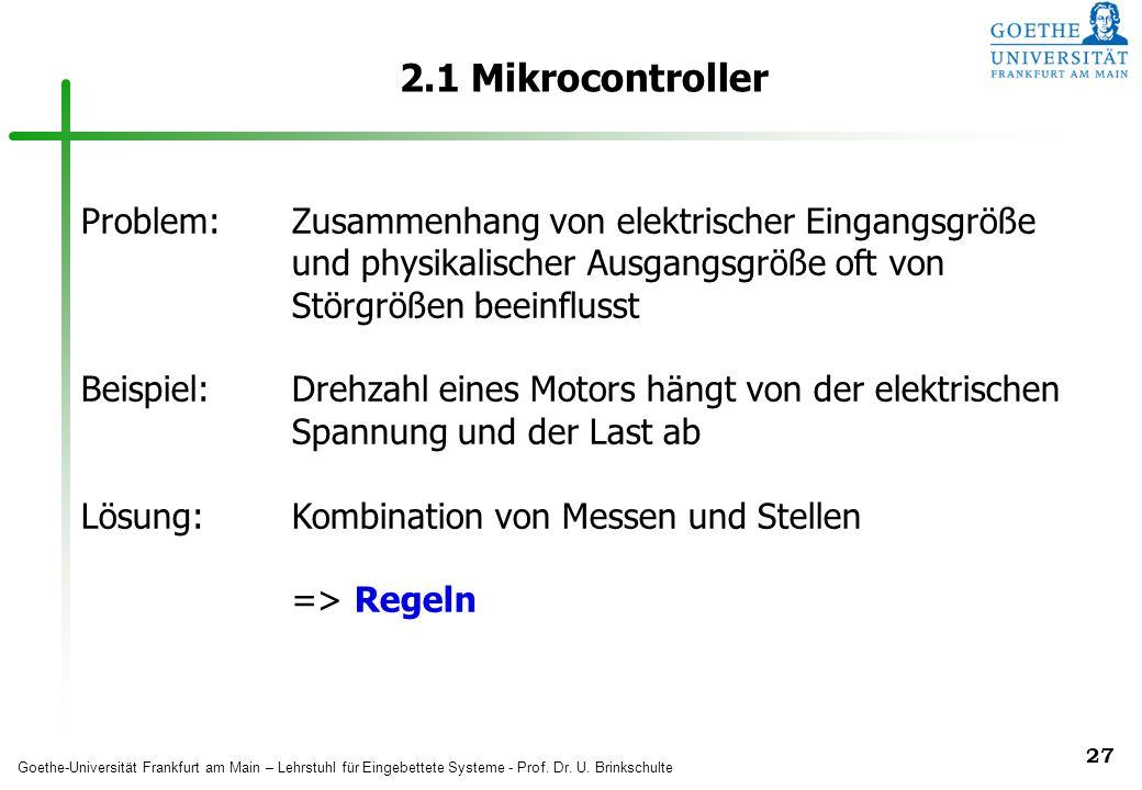 2.1 Mikrocontroller Problem: Zusammenhang von elektrischer Eingangsgröße und physikalischer Ausgangsgröße oft von Störgrößen beeinflusst.