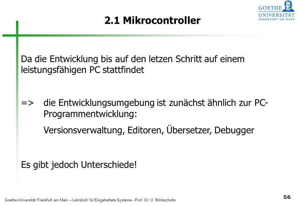 2.1 Mikrocontroller Da die Entwicklung bis auf den letzen Schritt auf einem leistungsfähigen PC stattfindet.