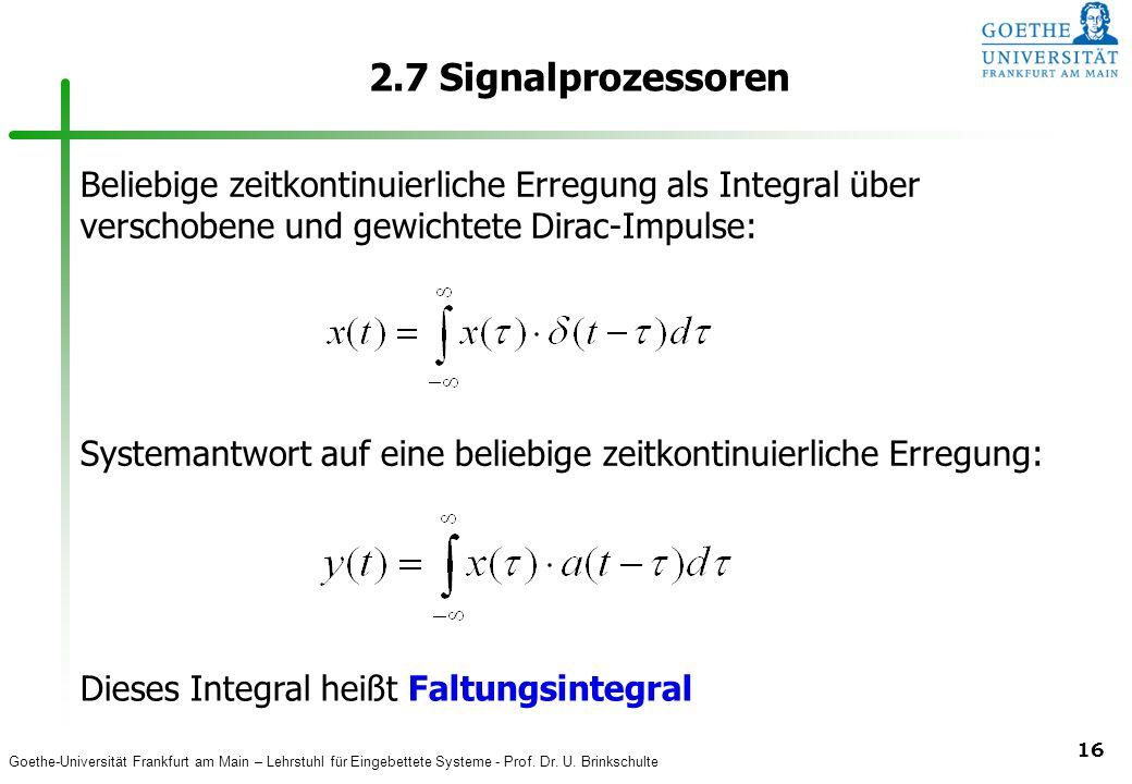 2.7 Signalprozessoren Beliebige zeitkontinuierliche Erregung als Integral über verschobene und gewichtete Dirac-Impulse:
