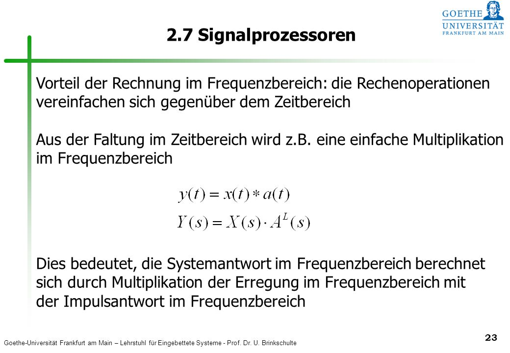 2.7 Signalprozessoren Vorteil der Rechnung im Frequenzbereich: die Rechenoperationen vereinfachen sich gegenüber dem Zeitbereich.