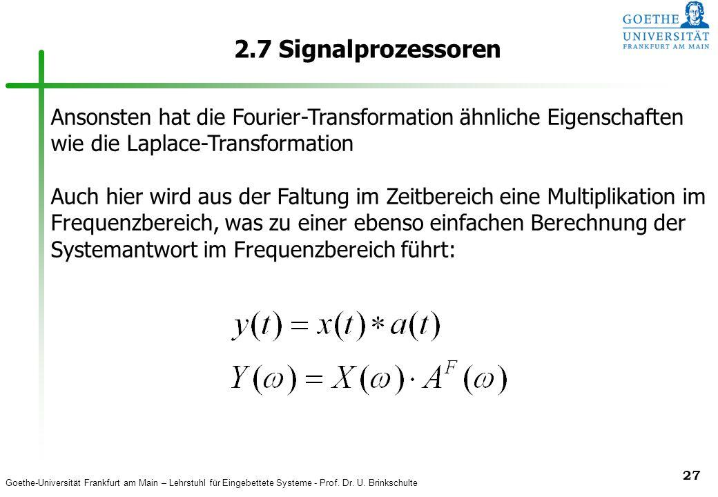2.7 Signalprozessoren Ansonsten hat die Fourier-Transformation ähnliche Eigenschaften wie die Laplace-Transformation.