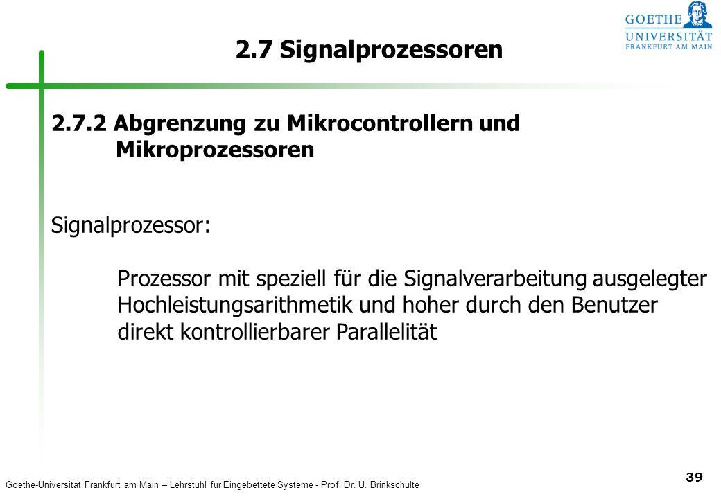 2.7 Signalprozessoren 2.7.2 Abgrenzung zu Mikrocontrollern und Mikroprozessoren. Signalprozessor: