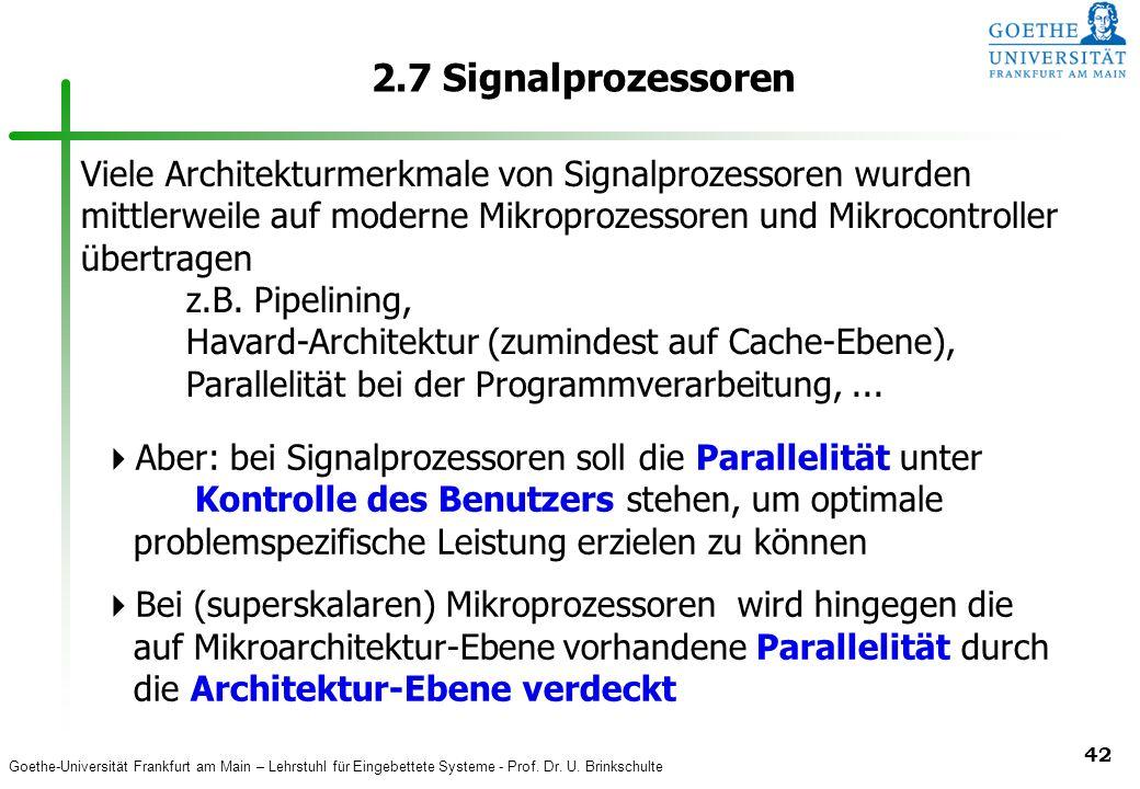 2.7 Signalprozessoren Viele Architekturmerkmale von Signalprozessoren wurden mittlerweile auf moderne Mikroprozessoren und Mikrocontroller übertragen.