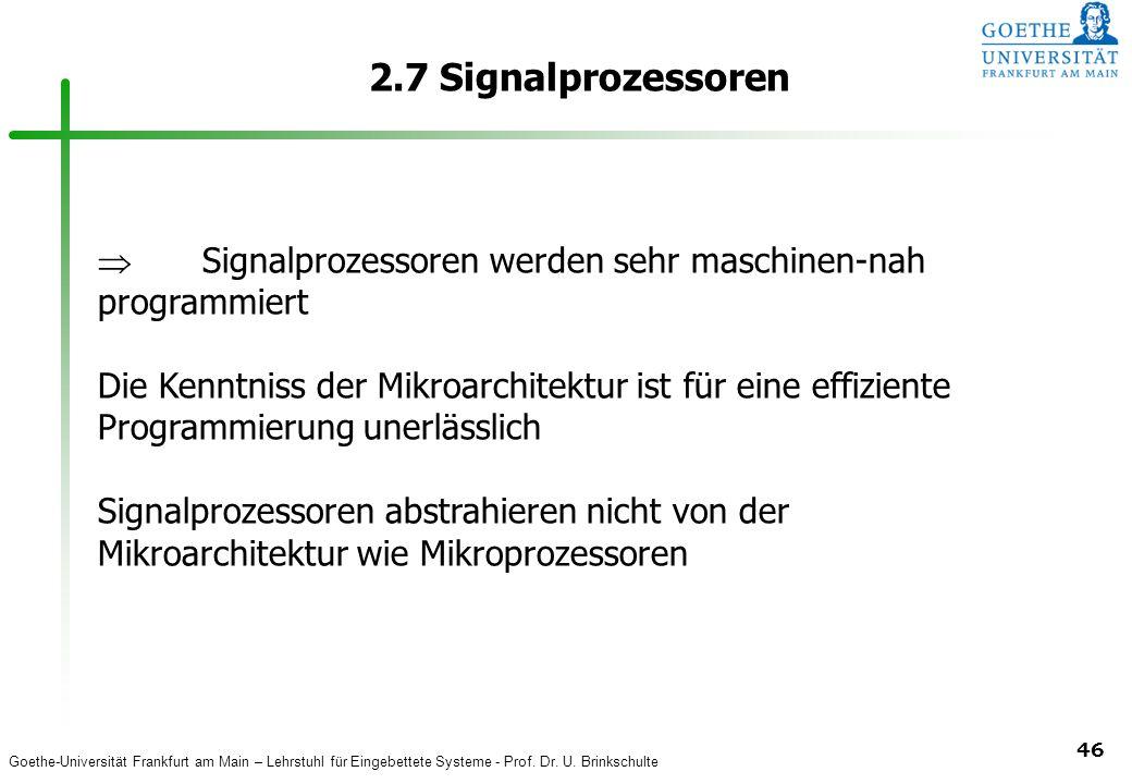 2.7 Signalprozessoren Signalprozessoren werden sehr maschinen-nah programmiert.
