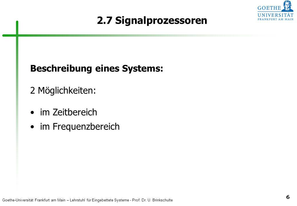 2.7 Signalprozessoren Beschreibung eines Systems: 2 Möglichkeiten: