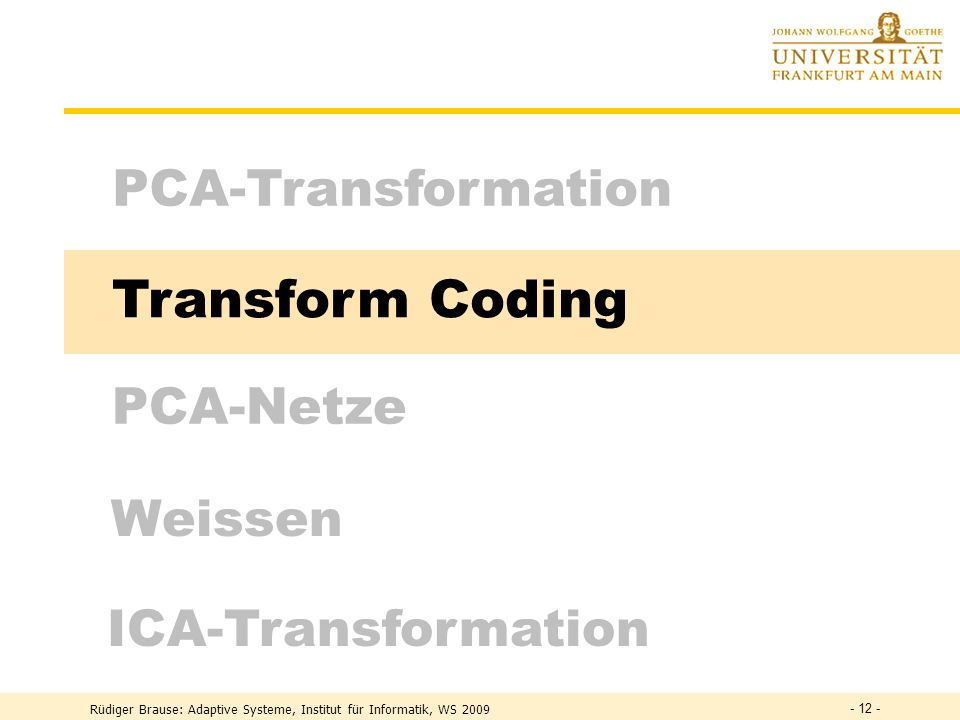 Transform Coding PCA-Transformation PCA-Netze Weissen