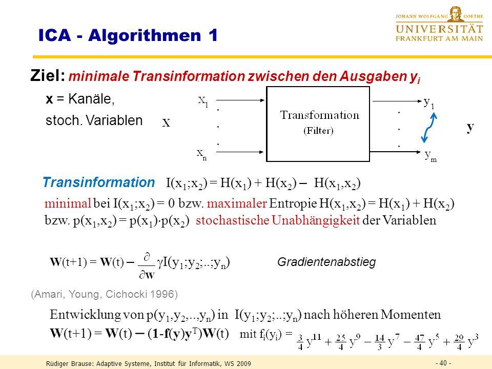 ICA - Algorithmen 1 Ziel: minimale Transinformation zwischen den Ausgaben yi. x = Kanäle, stoch. Variablen.
