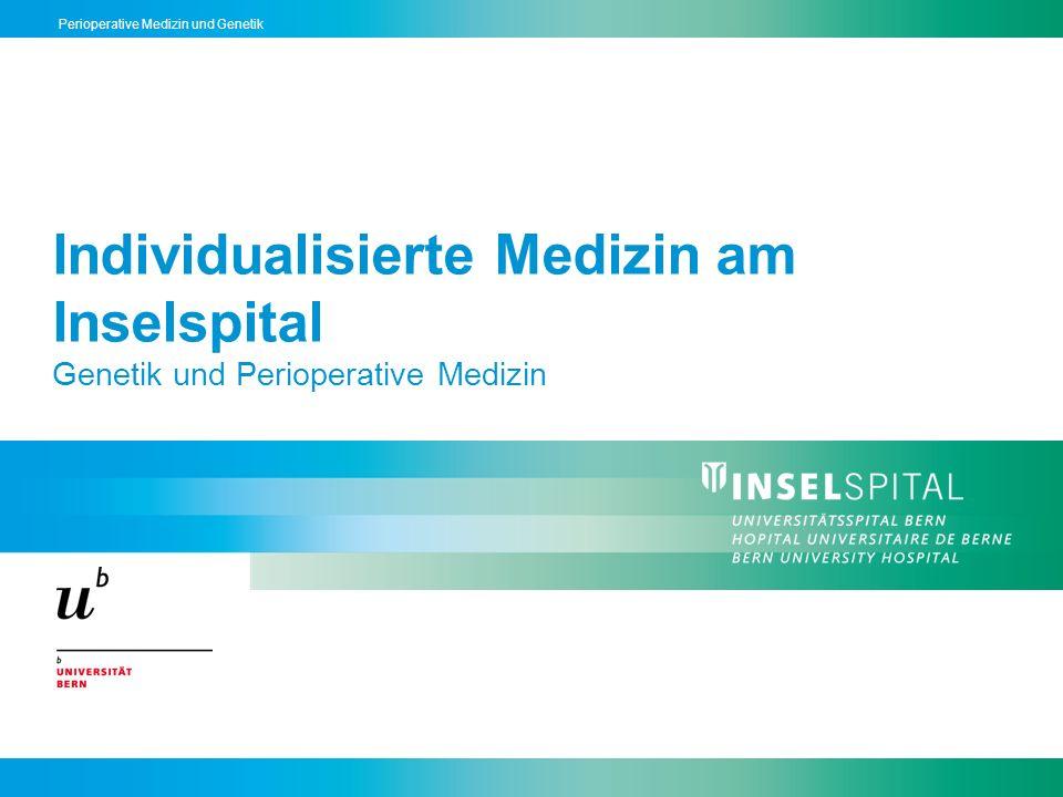Individualisierte Medizin am Inselspital Genetik und Perioperative Medizin